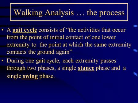 "Walking Analysis … the process A gait cycle consists of ""the activities that occur from the point of initial contact of one lower extremity to the point."