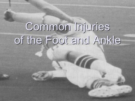Common Injuries of the Foot and Ankle. Sprain Definition: A sprain is a stretch or tearing of one or more ligaments of the ankle. Sprains are generally.