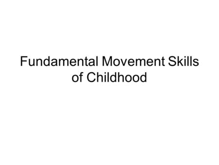 Fundamental Movement Skills of Childhood. Locomotor skills are movements that transport an individual through space from one place to another.