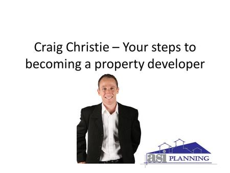 Craig Christie – Your steps to becoming a property developer.