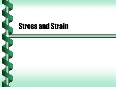 Stress and Strain. Solid Deformation  Solids deform when they are subject to forces. Compressed, stretched, bent, twistedCompressed, stretched, bent,