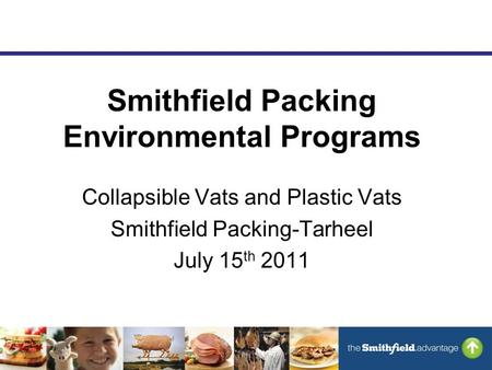 Smithfield Packing Environmental Programs Collapsible Vats and Plastic Vats Smithfield Packing-Tarheel July 15 th 2011.