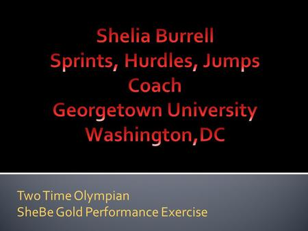 Two Time Olympian SheBe Gold Performance Exercise.