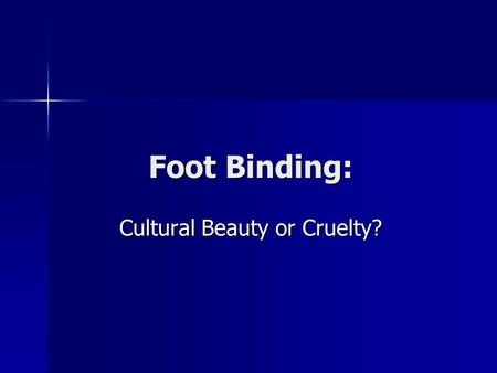 Foot Binding: Cultural Beauty or Cruelty?. What is it? This was a custom practiced on females for approximately one thousand years in China. This was.