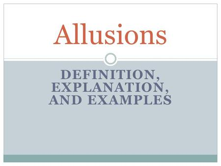 DEFINITION, EXPLANATION, AND EXAMPLES Allusions. Definition-a reference within a work to something famous outside it, such as a well-known person, place,