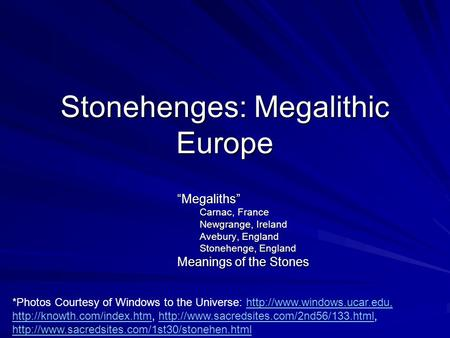 "Stonehenges: Megalithic Europe ""Megaliths"" Carnac, France Newgrange, Ireland Avebury, England Stonehenge, England Meanings of the Stones *Photos Courtesy."