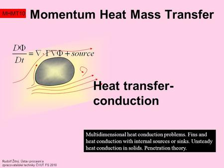 Momentum Heat Mass Transfer MHMT10 Multidimensional heat conduction problems. Fins and heat conduction with internal sources or sinks. Unsteady heat conduction.