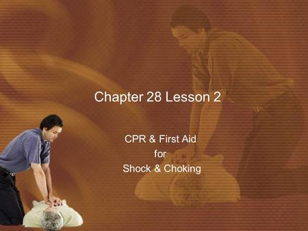 Chapter 28 Lesson 2 CPR & First Aid for Shock & Choking.