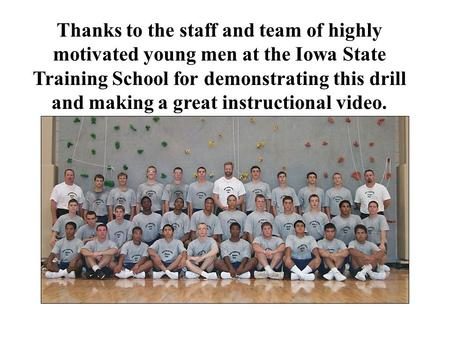 Thanks to the staff and team of highly motivated young men at the Iowa State Training School for demonstrating this drill and making a great instructional.