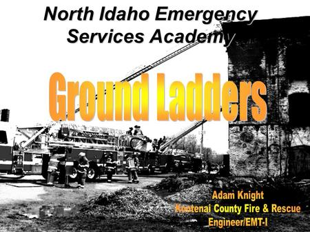 North Idaho Emergency Services Academy. Objectives Types of fire service laddersTypes of fire service ladders Ladder termsLadder terms Ladder raising.