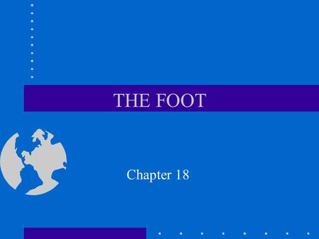 THE FOOT Chapter 18. Introduction The traditional sports activities in which athletes compete at the high school, college and professional level all involve.