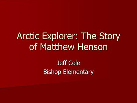 Arctic Explorer: The Story of Matthew Henson Jeff Cole Bishop Elementary.