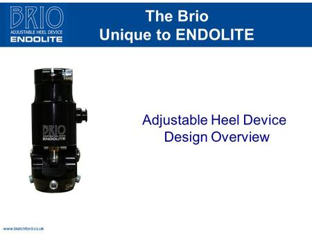 Www.blatchford.co.uk The Brio Unique to ENDOLITE Adjustable Heel Device Design Overview.