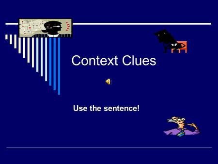 Context Clues Use the sentence! I had a serious cut that was gushing blood!  What does serious mean?  What clue helped you?  I think serious means________.
