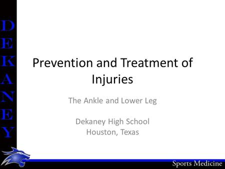 Prevention and Treatment of Injuries The Ankle and Lower Leg Dekaney High School Houston, Texas.