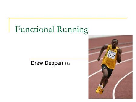 Functional Running Drew Deppen BSc. Why running? Runners are a different breed of athlete  Pain, highs, lows, endorphin addicts 650,000 people finished.
