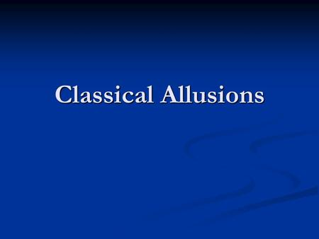 Classical Allusions. Classical Mythology & Allusions Greek Myths are still relevant today because there are many references in our language and literature.