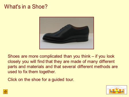 Shoes are more complicated than you think – if you look closely you will find that they are made of many different parts and materials and that several.