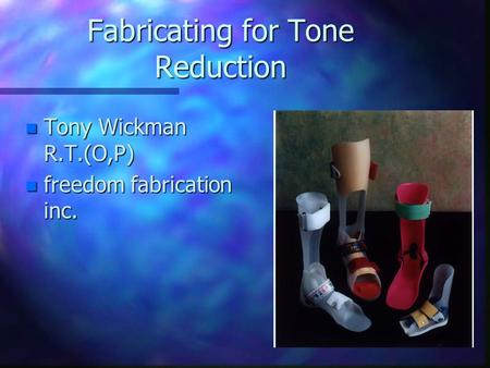 Fabricating for Tone Reduction n Tony Wickman R.T.(O,P) n freedom fabrication inc.