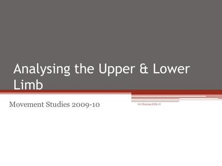 Analysing the Upper & Lower Limb Movement Studies 2009-10 Mvt Studies 2009-10.