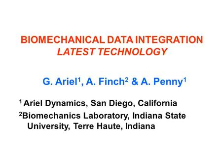 BIOMECHANICAL DATA INTEGRATION LATEST TECHNOLOGY G. Ariel 1, A. Finch 2 & A. Penny 1 1 Ariel Dynamics, San Diego, California 2 Biomechanics Laboratory,
