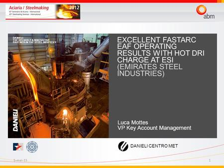 5-mai-151 EXCELLENT FASTARC EAF OPERATING RESULTS WITH HOT DRI CHARGE AT ESI (EMIRATES STEEL INDUSTRIES) DANIELI THE RELIABLE & INNOVATIVE PARTNER IN THE.
