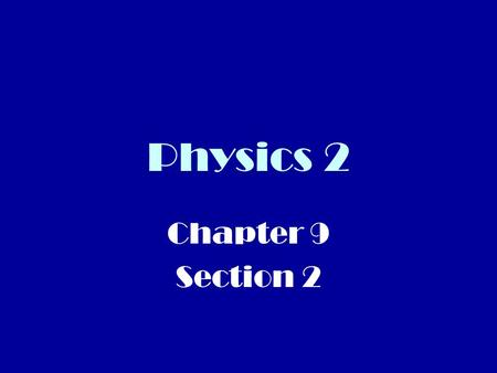 Physics 2 Chapter 9 Section 2.