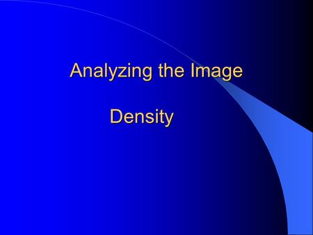Analyzing the Image Density. Density Overall blackening of the image.