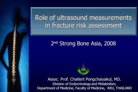 Assoc. Prof. Chatlert Pongchaiyakul, MD. Division of Endocrinology and Metabolism, Department of Medicine, Faculty of Medicine, KKU, THAILAND Role of ultrasound.