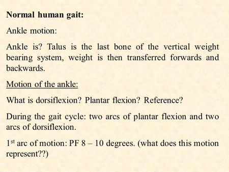 Normal human gait: Ankle motion: Ankle is? Talus is the last bone of the vertical weight bearing system, weight is then transferred forwards and backwards.