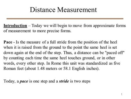 1 Pace - Is the measure of a full stride from the position of the heel when it is raised from the ground to the point the same heel is set down again at.