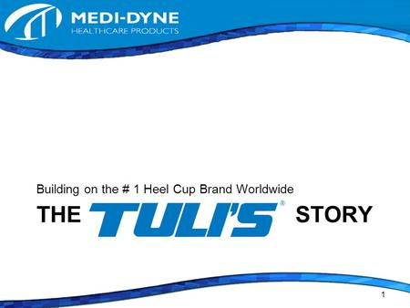 THE STORY Building on the # 1 Heel Cup Brand Worldwide 1.