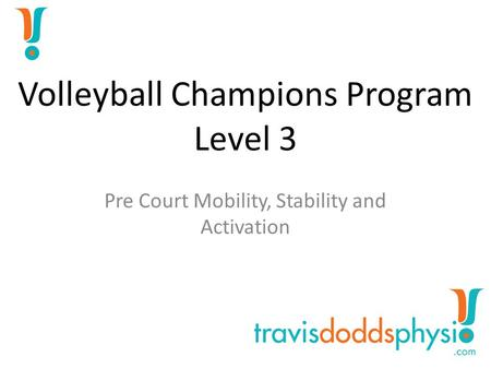 Volleyball Champions Program Level 3 Pre Court Mobility, Stability and Activation.