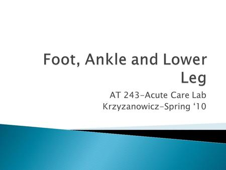 AT 243-Acute Care Lab Krzyzanowicz-Spring '10.  3 major lateral ligaments ◦ Anterior Talofibular ligament (ATF)  Most commonly sprained ligament ◦ Calcaneofibular.