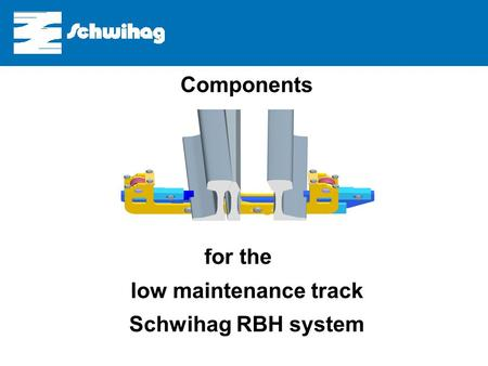 Components for the low- maintenance switch Components for the low maintenance track Schwihag RBH system.