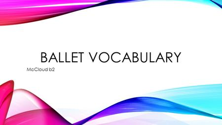 "BALLET VOCABULARY McCloud b2. FIRST POSITION Both feet are flat on the floor in the shape of a ""v"" Ideal first position = straight line (180 degrees)"
