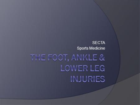 SECTA Sports Medicine. Common Injuries of the Foot & Ankle  Ankle sprains: The most common injury Mostly due to excessive inversion and plantar flexion.