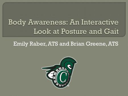 Emily Raber, ATS and Brian Greene, ATS.  A position of a person's body when sitting or standing.  The alignment of the body to properly function with.