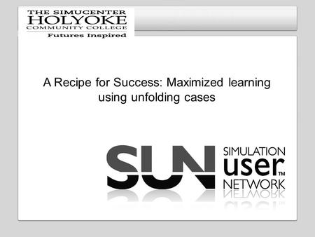 Insert your logo here A Recipe for Success: Maximized learning using unfolding cases.