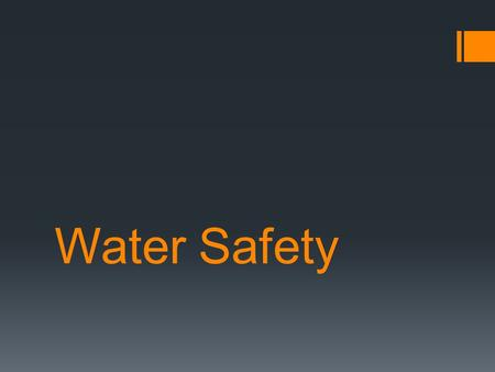 Water Safety.  Critical for safety afloat and while swimming  What outings involve swimming?  Importance of safe swimming  [Also a requirement]