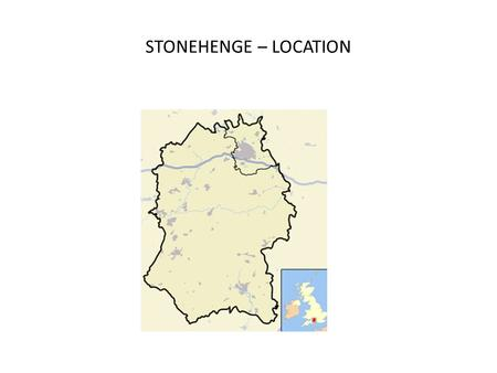 STONEHENGE – LOCATION. WHERE IS STONEHENGE? Stonehenge is in Wessex-- part of central-southern England on Salisbury Plain in Wiltshire. WHEN AND HOW DID.
