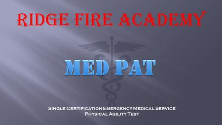 RIDGE FIRE ACADEMY Single Certification Emergency Medical Service Physical Agility Test.
