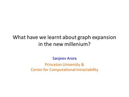 What have we learnt about graph expansion in the new millenium? Sanjeev Arora Princeton University & Center for Computational Intractability.