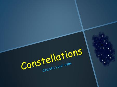 Constellations Create your own. Constellations Constellations group of stars that form a pattern in the sky Constellations group of stars that form a.