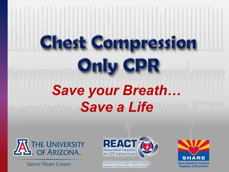 Save your Breath… Save a Life. Sudden Cardiac Arrest — Any Age, Anybody Chris Miller, at age 15 – Saved by Erika Yee, a band mate who learned compression-only.