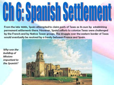 From the late 1600s, Spain attempted to claim parts of Texas as its own by establishing permanent settlements there. However, Spain's efforts to colonize.