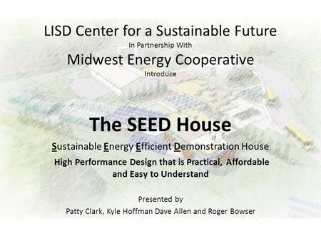 LISD Center for a Sustainable Future In Partnership With Midwest Energy Cooperative Introduce The SEED House Sustainable Energy Efficient Demonstration.