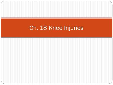 Ch. 18 Knee Injuries. Knee Genu Valgum (knocked knee) Genu Varum (Bow legged) Genu Recurvatum (hyperextension)