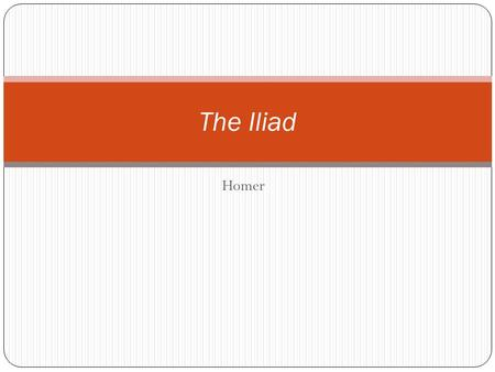 "Homer The Iliad. Homer's Background Known as ""The Poet"" Legend as a blind bard Symbolic blindness Greeks contrasted inner vision with physical vision."