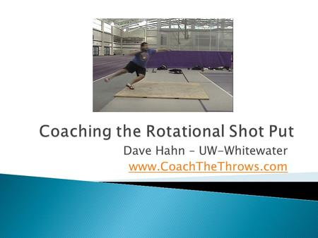 Dave Hahn – UW-Whitewater www.CoachTheThrows.com.